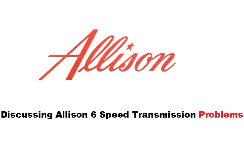 allison 6 speed transmission problems